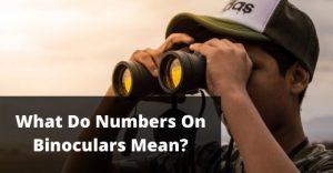 What Do Numbers On Binoculars Mean