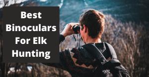 best binoculars for elk hunting 1