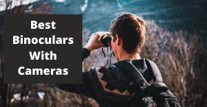 best binoculars with cameras