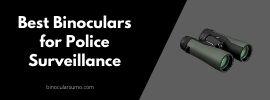 Best Binoculars for Police Surveillance