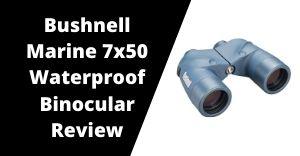 Bushnell Marine 7x50 Waterproof Binocular Review