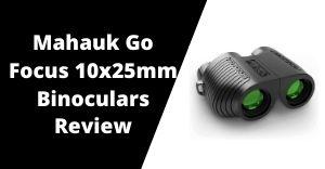 Mahauk Go-Focus 10x25mm Binoculars Review