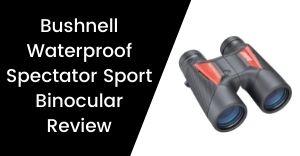 Bushnell Waterproof Spectator Sport Binocular Review