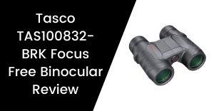 Tasco TAS100832-BRK Focus Free Binocular Review