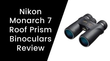 Nikon Monarch 7 Roof Prism Binoculars Review