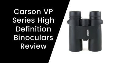 Carson VP Series High Definition Binoculars Review