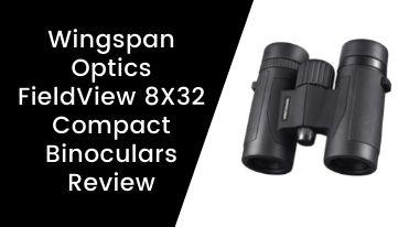 Wingspan Optics FieldView 8X32 Compact Binoculars Review